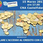 """Workshop: """"Agevolare l'Accesso al Credito con l'Export"""" – 15 Marzo ore 17.00 – CNA CASTELFIDARDO."""